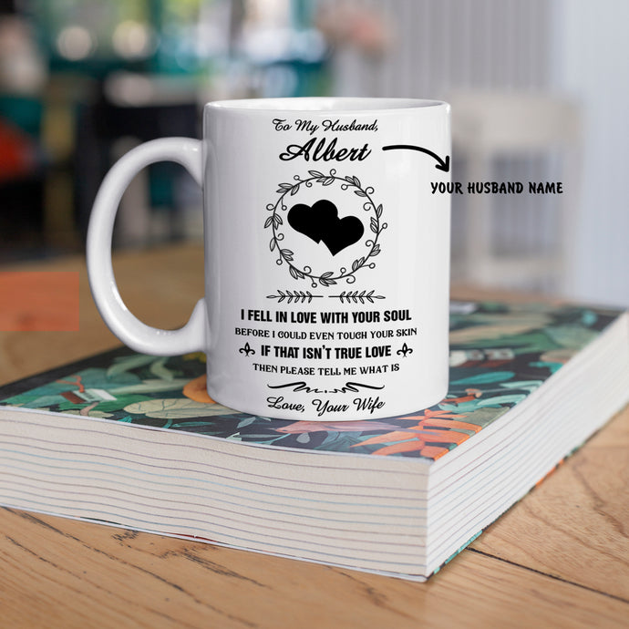 Personalized Mug For Husband - I Feel In Love With Your Soul