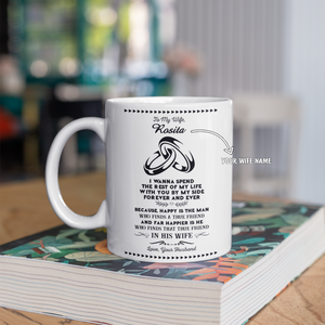 Personalized Mug For Wife - I Wanna Spend The Rest Of My Life With You By My Side Forever and Ever