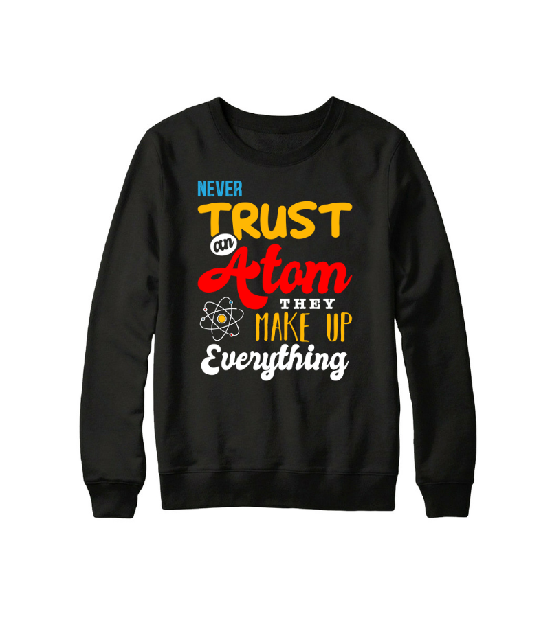 1f428fde Scientific T-Shirt: Never Trust An Atom They Make Up Everything ...