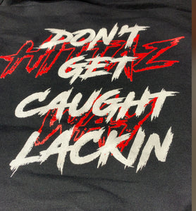 DON'T GET CAUGHT LACKIN LIMITED HOODIE BLACK/RED/WHITE
