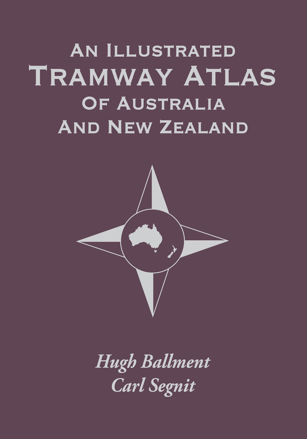 An Illustrated Tramway Atlas Of Australia and New Zealand