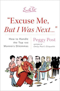 """EXCUSE ME, BUT I WAS NEXT..."":HOW TO HANDLE THE TOP 100 MANNERS: How to Handle the Top 100 Manners Dilemmas"