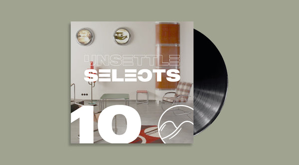Unsettle Selects Show #10