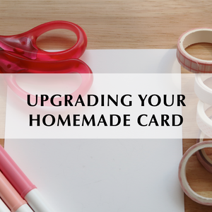 Upgrading Your Homemade Card