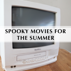 Spooky Movies For The Summer