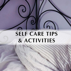 Self Care Tips and Activities