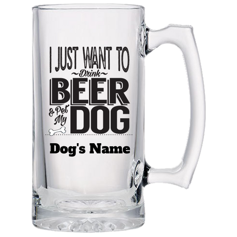 "Personalized Beer Mug - ""I just want to pet my dog and drink beer"""