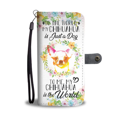 Chihuahua Is The World IPhone/Android Wallet Case