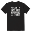 I Can't Have Kids My Dog Is Allergic T-Shirt