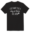 I Just Want Stay At Home, Be A Dog Mom  Love T-Shirt