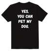 Yes You Can Pet My Dog Funny T-Shirt