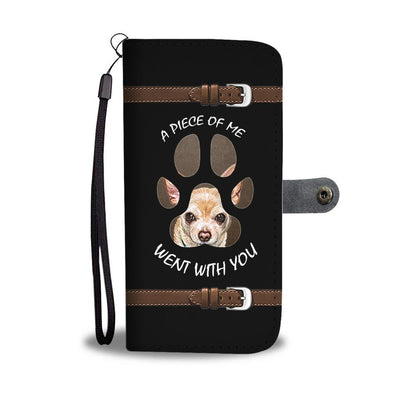 ''A Piece Of Me ''Chihuahua IPhone/Android Wallet Case