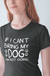 If I Can't Bring My Dog I'm Not Going Dog Lover T-Shirt