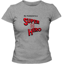 Load image into Gallery viewer, EZ-On BaBeez™ T-Shirt - My Husband is a Super Hero - Firefighter, Adult Ladies Classic Tees