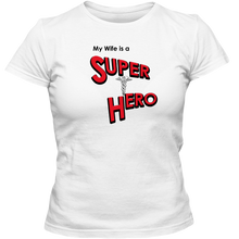 Load image into Gallery viewer, EZ-On BaBeez™ T-Shirt - My Wife is a Super Hero - Doctor, Adult Ladies Classic Tees
