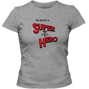 """My Dad is a Super Hero"" - Nurse, Adult Ladies Classic Tees"