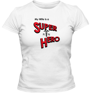 EZ-On BaBeez™ T-Shirt - My Wife is a Super Hero - Nurse, Adult Ladies Classic Tees