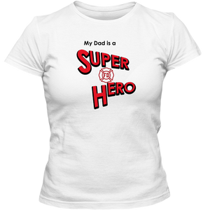"""My Dad is a Super Hero"" - Firefighter, Adult Ladies Classic Tees"