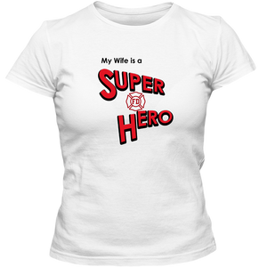 EZ-On BaBeez™ T-Shirt - My Wife is a Super Hero - Firefighter, Adult Ladies Classic Tees