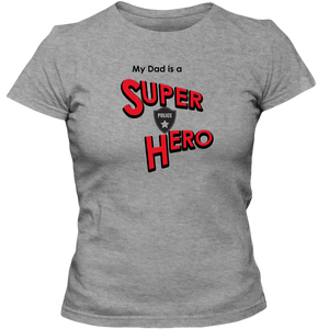 """My Dad is a Super Hero"" - Police, Adult Ladies Classic Tees"