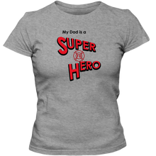 "Load image into Gallery viewer, ""My Dad is a Super Hero"" - Firefighter, Adult Ladies Classic Tees"