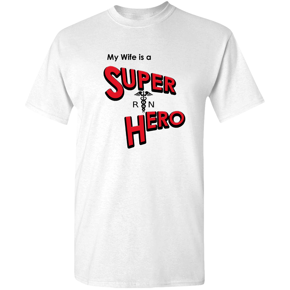EZ-On BaBeez™ T-Shirt - My Wife is a Super Hero - Nurse, Adult Unisex Standard Tee