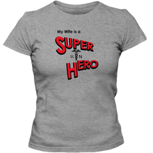 Load image into Gallery viewer, EZ-On BaBeez™ T-Shirt - My Wife is a Super Hero - Nurse, Adult Ladies Classic Tees