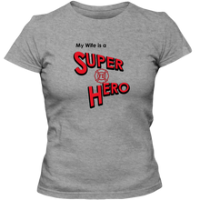 "Load image into Gallery viewer, ""My Wife is a Super Hero"" - Firefighter, Adult Ladies Classic Tees"