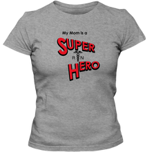 Load image into Gallery viewer, EZ-On BaBeez™ T-Shirt - My Mom is a Super Hero - Nurse, Adult Ladies Classic Tees