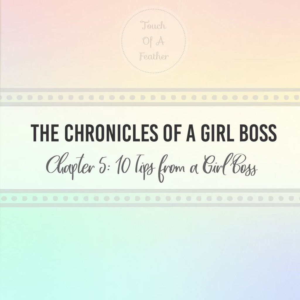 Chapter 5: 10 Tips From A Girl Boss