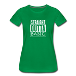 STRAIGHT OUTTA BASIC WOMENS - kelly green