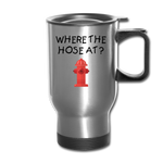WHERE THE HOSE AT TRAVEL MUG - silver