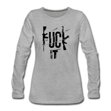FUCK IT WOMENS LONG SLEEVE - heather gray