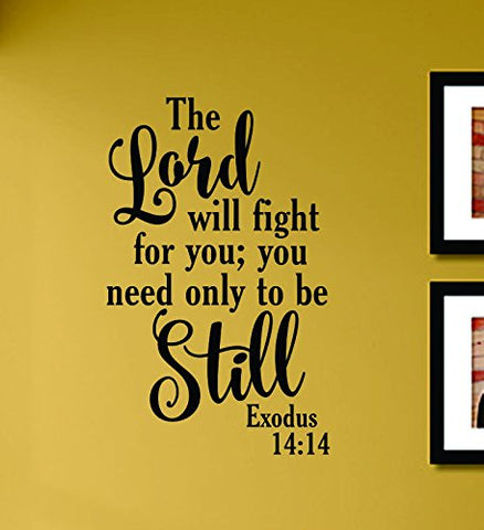 The Lord Will Fight For You; You Only Need To Be Still Exodus 14:14 Vinyl Wall Decals Quotes Sayings Words Art Decor Lettering Vinyl Wall Art Inspirational Uplifting