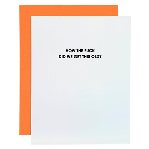 """How the Fuck Did We Get This Old"" Funny Birthday Letterpress Card"