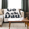 Go Ask Dad throw blanket