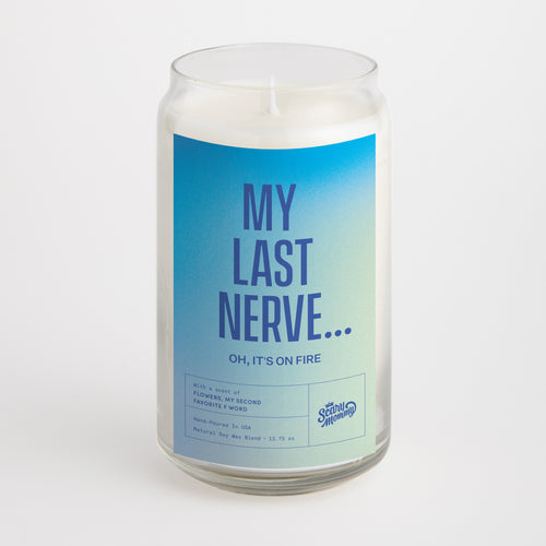 My Last Nerve.. Oh It's On Fire