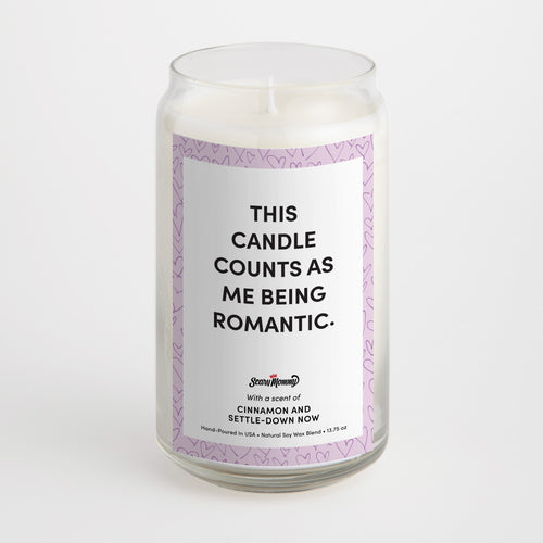 This Candle Counts As Me Being Romantic candle