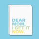 Dear Mom: I Get It Now Mother's Day card