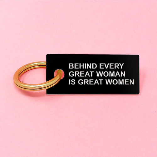 Behind Every Great Woman is Great Women keychain