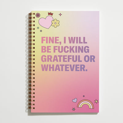 Fine I Will Be Fucking Grateful or Whatever notebook