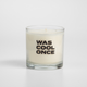 Was Cool Once candle