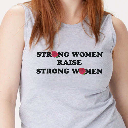 Strong Women Raise Strong Women O Rose tank