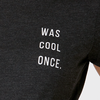 Was Cool Once t-shirt