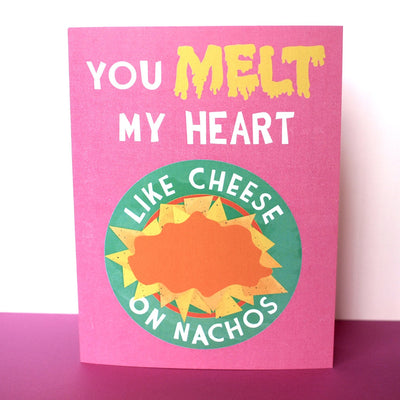"""You Melt My Heart Like Cheese on Nachos"" love card"