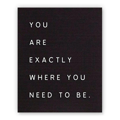 You Are Exactly Where You Need To Be Letterboard Print