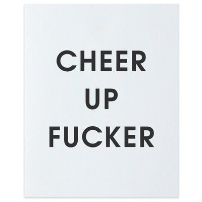 Cheer Up Fucker Letterpress Art Print