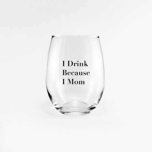Because I Mom wine glass