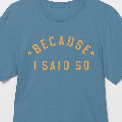 Because I Said So t-shirt