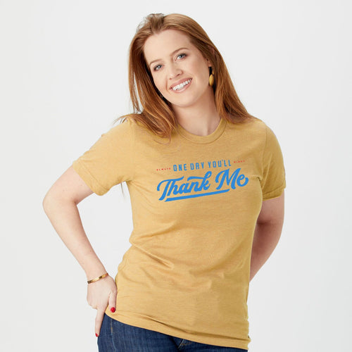 One Day You'll Thank Me t-shirt